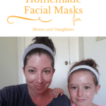Homemade Facial Masks for Moms and Daughters