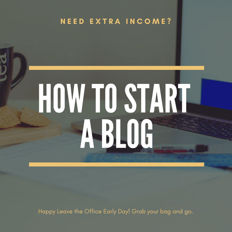 How to Start a Blog when you need extra income